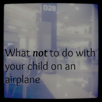 How NOT to act as you fly as a family