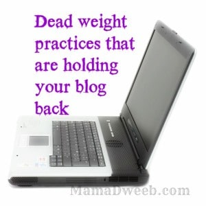 Dead weight practices holding your blog back