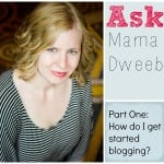 "Ask Mama Dweeb: ""How do I get started blogging?"""