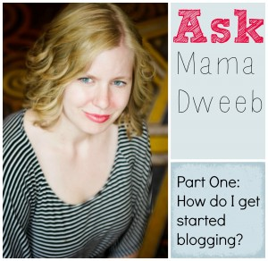ask mama dweeb part one